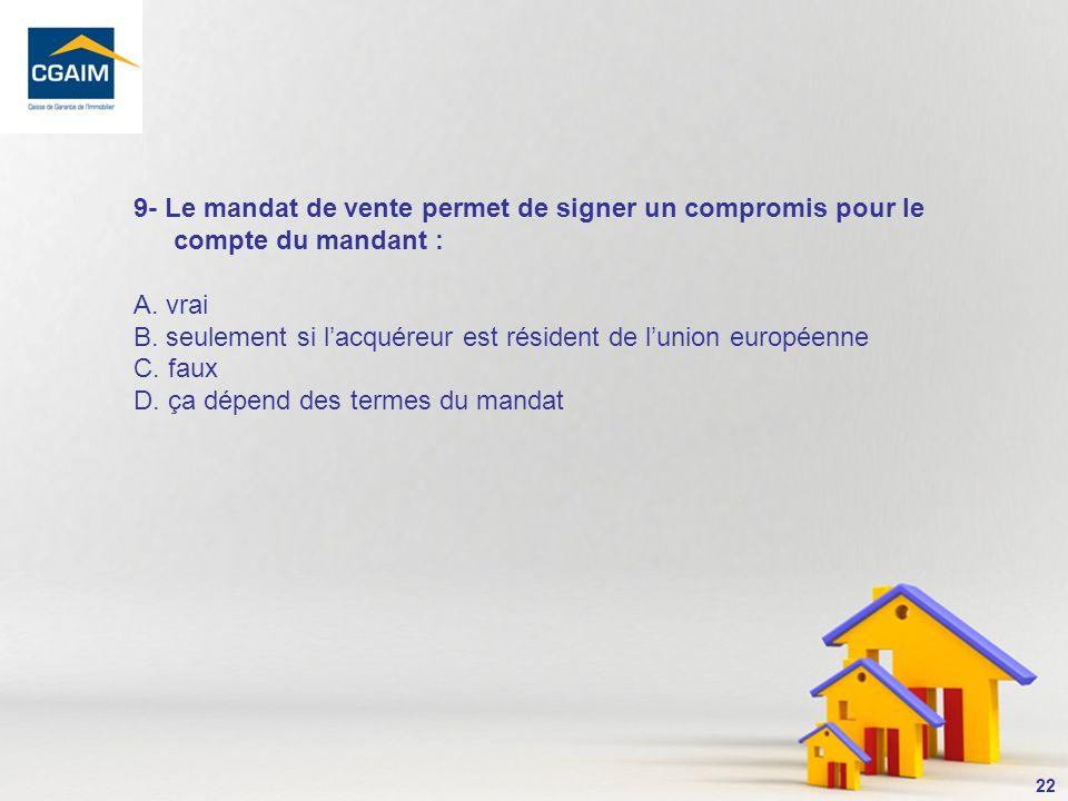 9- Le mandat de vente permet de signer un compromis pour le compte du mandant :
