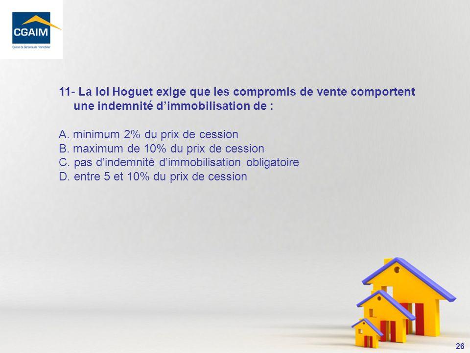 11- La loi Hoguet exige que les compromis de vente comportent une indemnité d'immobilisation de :
