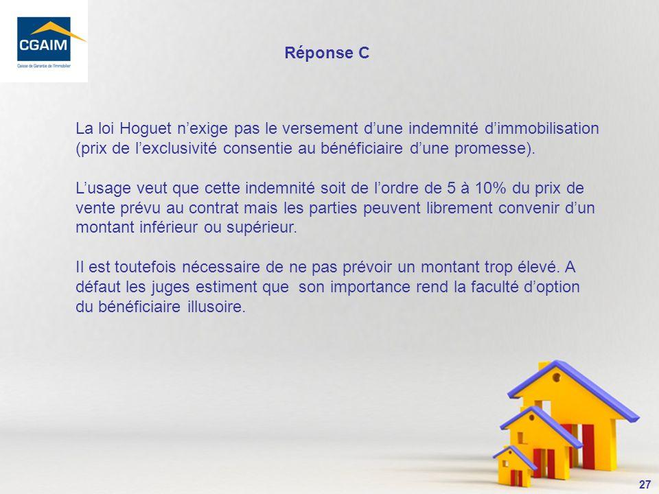 Réponse C La loi Hoguet n'exige pas le versement d'une indemnité d'immobilisation (prix de l'exclusivité consentie au bénéficiaire d'une promesse).