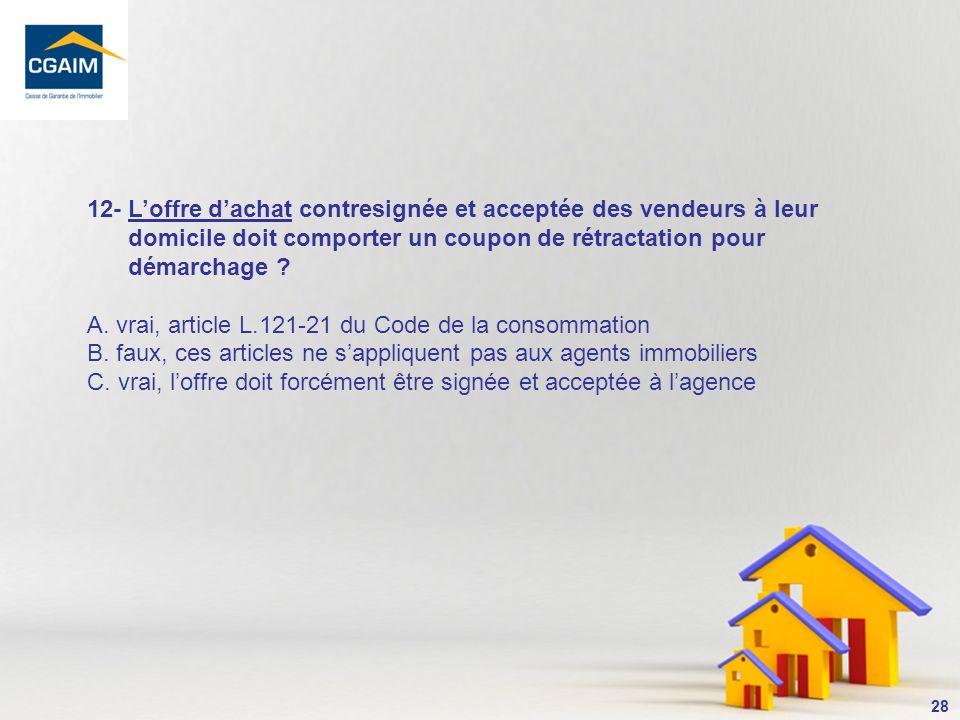 12- L'offre d'achat contresignée et acceptée des vendeurs à leur domicile doit comporter un coupon de rétractation pour démarchage