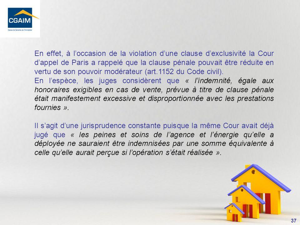 En effet, à l'occasion de la violation d'une clause d'exclusivité la Cour d'appel de Paris a rappelé que la clause pénale pouvait être réduite en vertu de son pouvoir modérateur (art.1152 du Code civil).