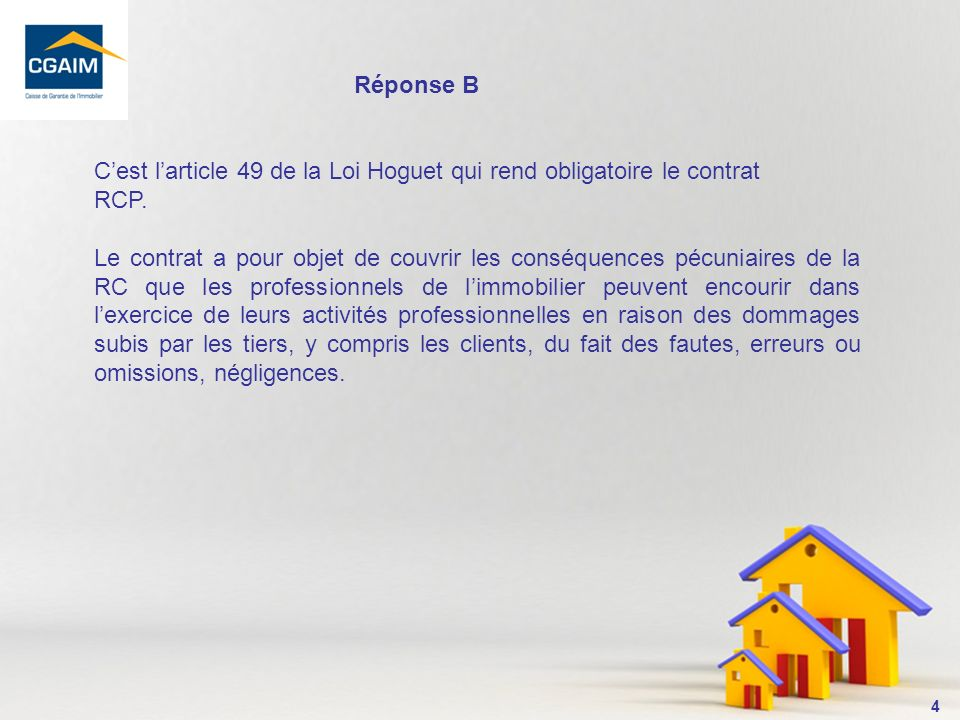 Réponse B C'est l'article 49 de la Loi Hoguet qui rend obligatoire le contrat. RCP.