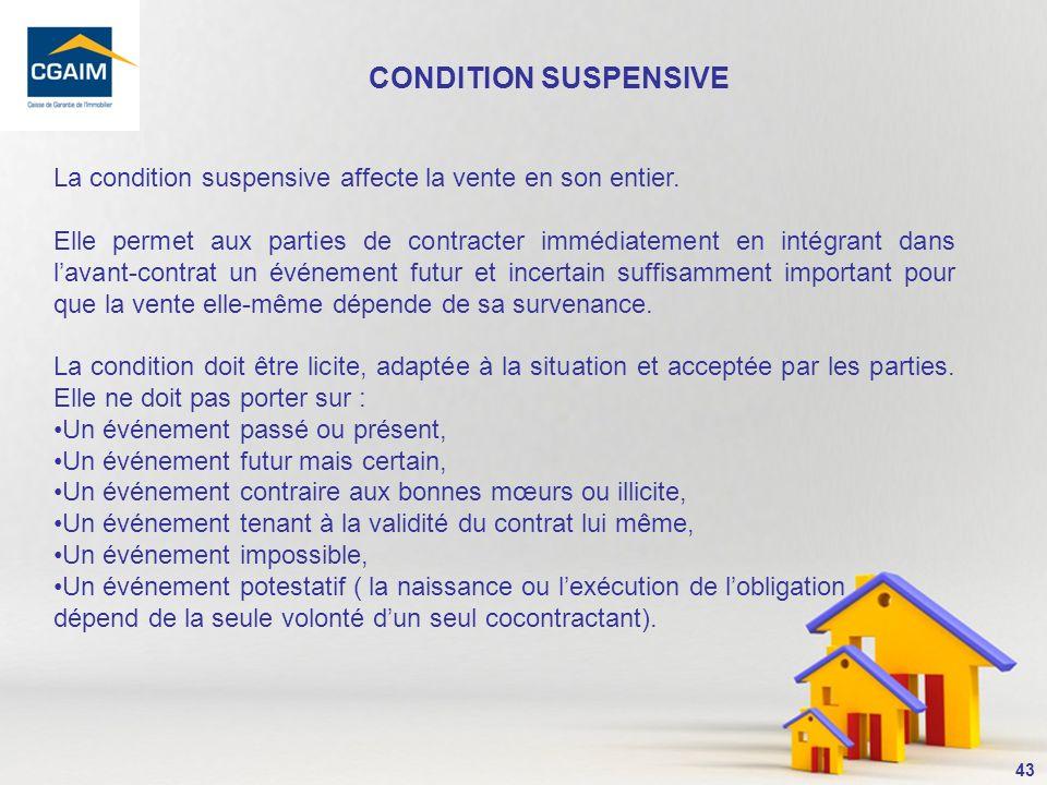 CONDITION SUSPENSIVE La condition suspensive affecte la vente en son entier.