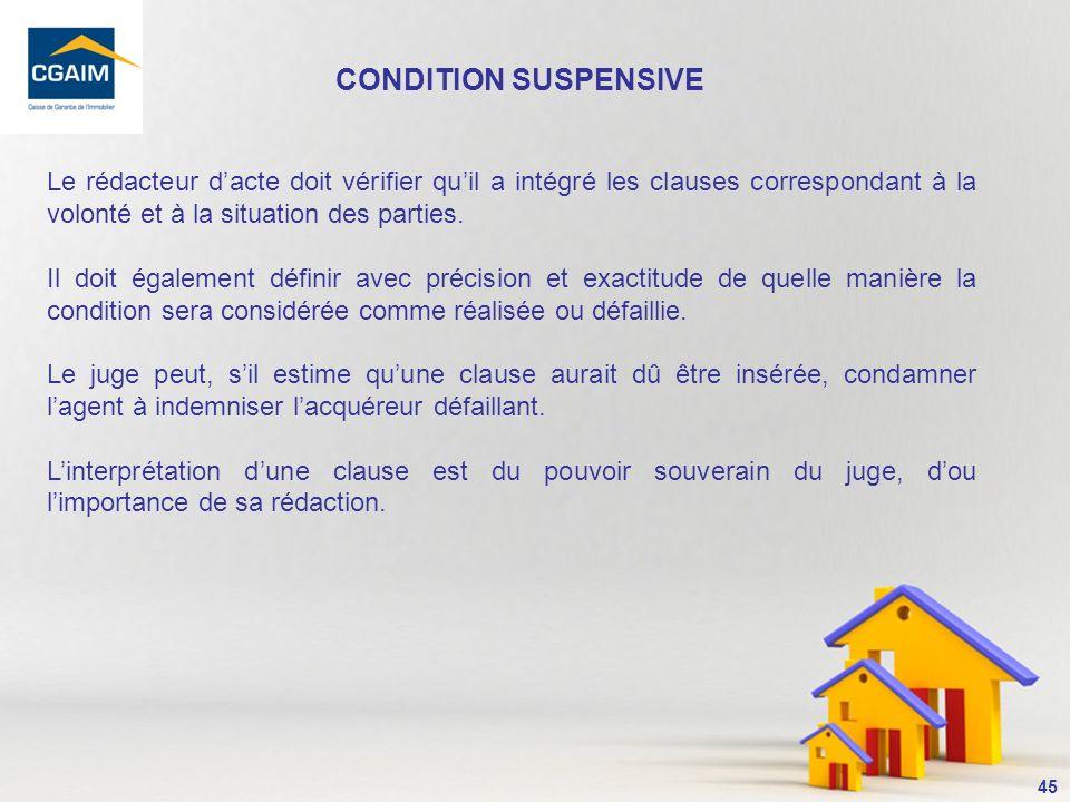 CONDITION SUSPENSIVE Le rédacteur d'acte doit vérifier qu'il a intégré les clauses correspondant à la volonté et à la situation des parties.