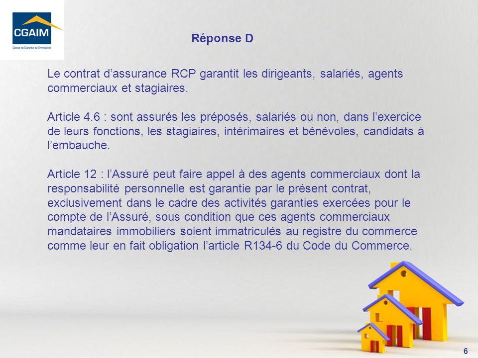 Réponse D Le contrat d'assurance RCP garantit les dirigeants, salariés, agents commerciaux et stagiaires.