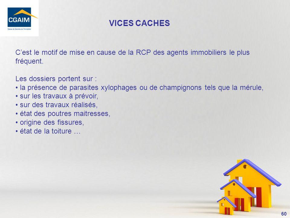 VICES CACHES C'est le motif de mise en cause de la RCP des agents immobiliers le plus fréquent. Les dossiers portent sur :