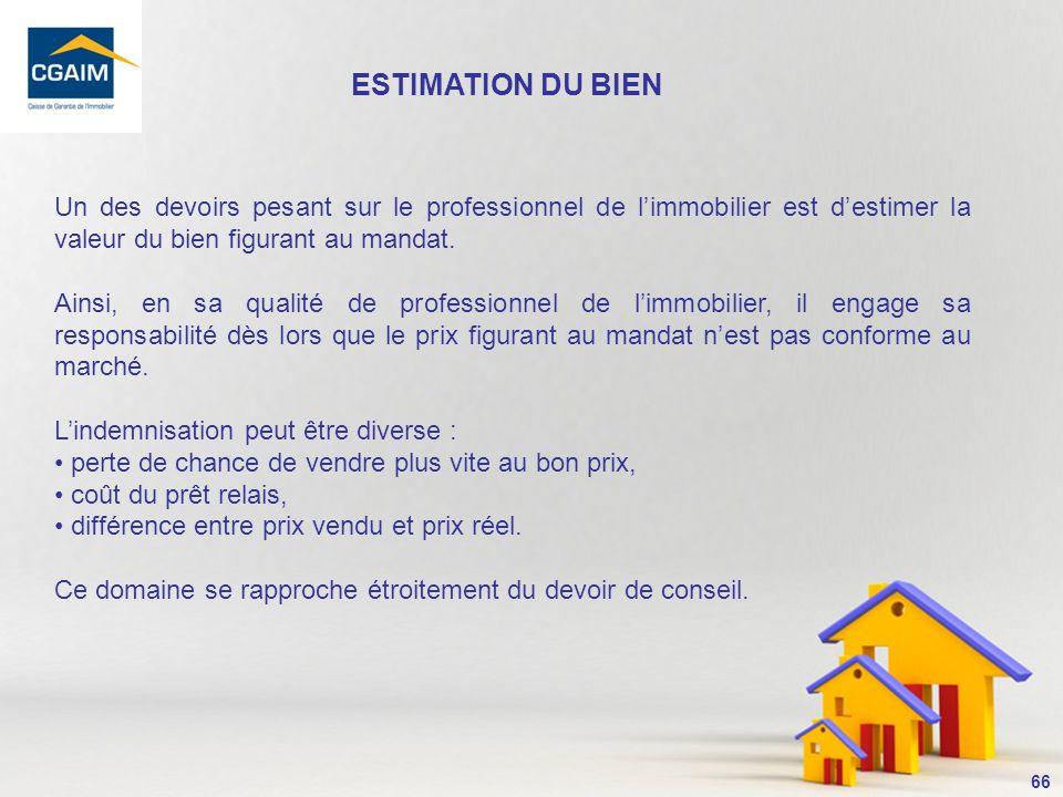 ESTIMATION DU BIEN Un des devoirs pesant sur le professionnel de l'immobilier est d'estimer la valeur du bien figurant au mandat.