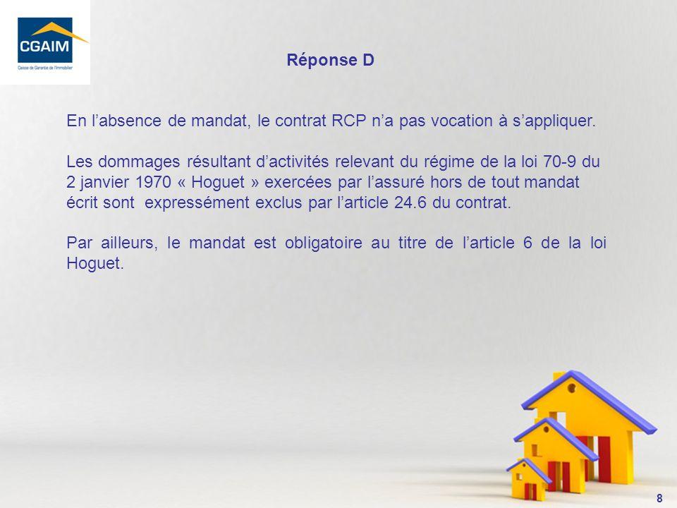 Réponse D En l'absence de mandat, le contrat RCP n'a pas vocation à s'appliquer.