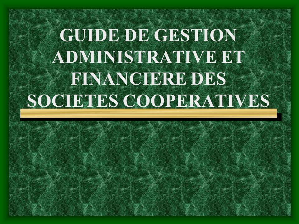 GUIDE DE GESTION ADMINISTRATIVE ET FINANCIERE DES SOCIETES COOPERATIVES