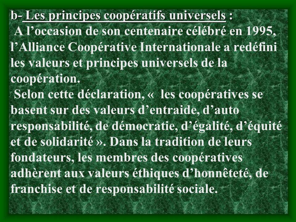 b- Les principes coopératifs universels : A l'occasion de son centenaire célébré en 1995, l'Alliance Coopérative Internationale a redéfini les valeurs et principes universels de la coopération.