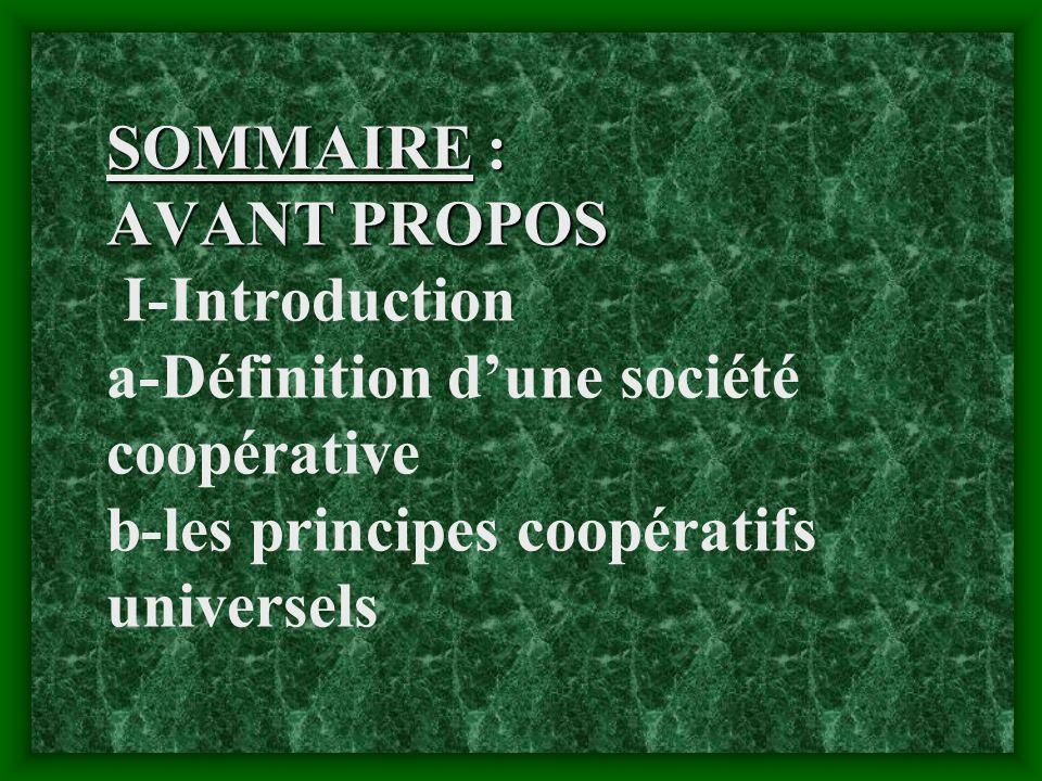 SOMMAIRE : AVANT PROPOS I-Introduction a-Définition d'une société coopérative b-les principes coopératifs universels