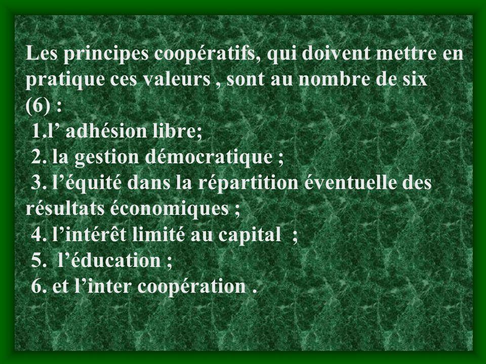 Les principes coopératifs, qui doivent mettre en pratique ces valeurs , sont au nombre de six (6) : 1.l' adhésion libre; 2.