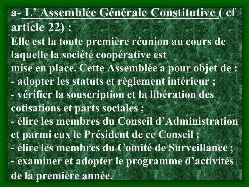 a- L' Assemblée Générale Constitutive ( cf article 22) : Elle est la toute première réunion au cours de laquelle la société coopérative est mise en place.