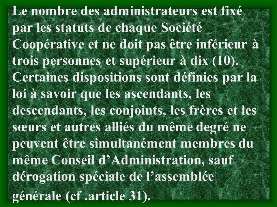 Le nombre des administrateurs est fixé par les statuts de chaque Société Coopérative et ne doit pas être inférieur à trois personnes et supérieur à dix (10).