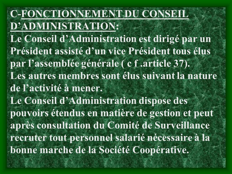 C-FONCTIONNEMENT DU CONSEIL D'ADMINISTRATION: Le Conseil d'Administration est dirigé par un Président assisté d'un vice Président tous élus par l'assemblée générale ( c f .article 37).