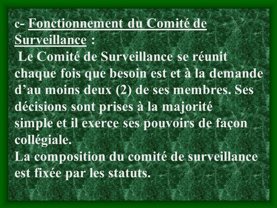 c- Fonctionnement du Comité de Surveillance : Le Comité de Surveillance se réunit chaque fois que besoin est et à la demande d'au moins deux (2) de ses membres.