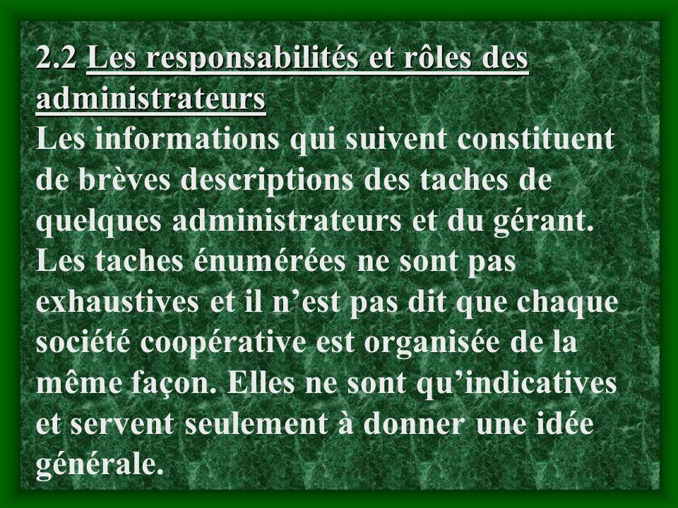 2.2 Les responsabilités et rôles des administrateurs Les informations qui suivent constituent de brèves descriptions des taches de quelques administrateurs et du gérant.