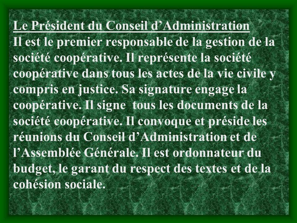 Le Président du Conseil d'Administration Il est le premier responsable de la gestion de la société coopérative.