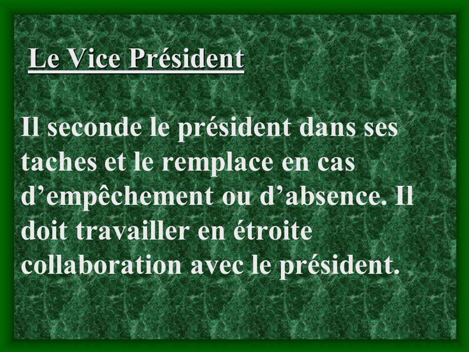 Le Vice Président Il seconde le président dans ses taches et le remplace en cas d'empêchement ou d'absence.