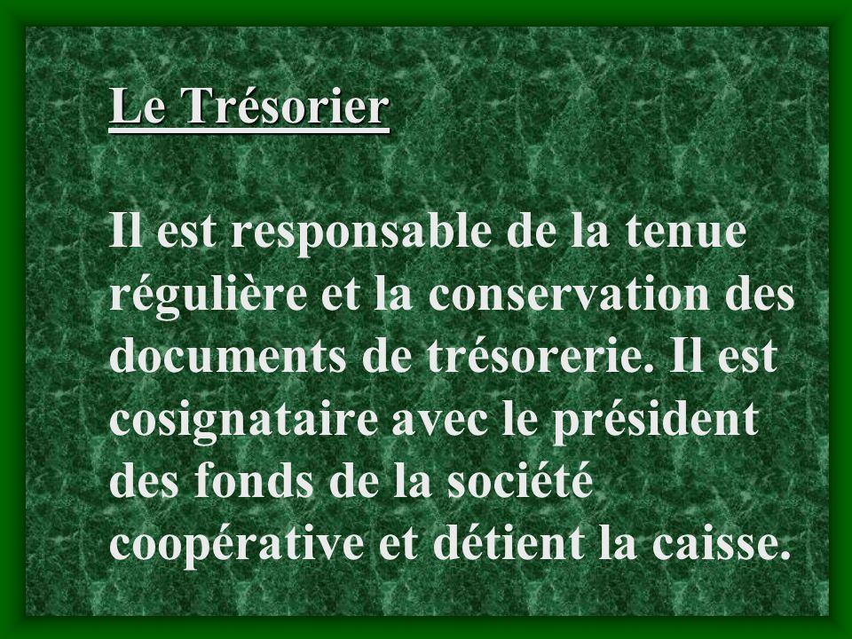 Le Trésorier Il est responsable de la tenue régulière et la conservation des documents de trésorerie.