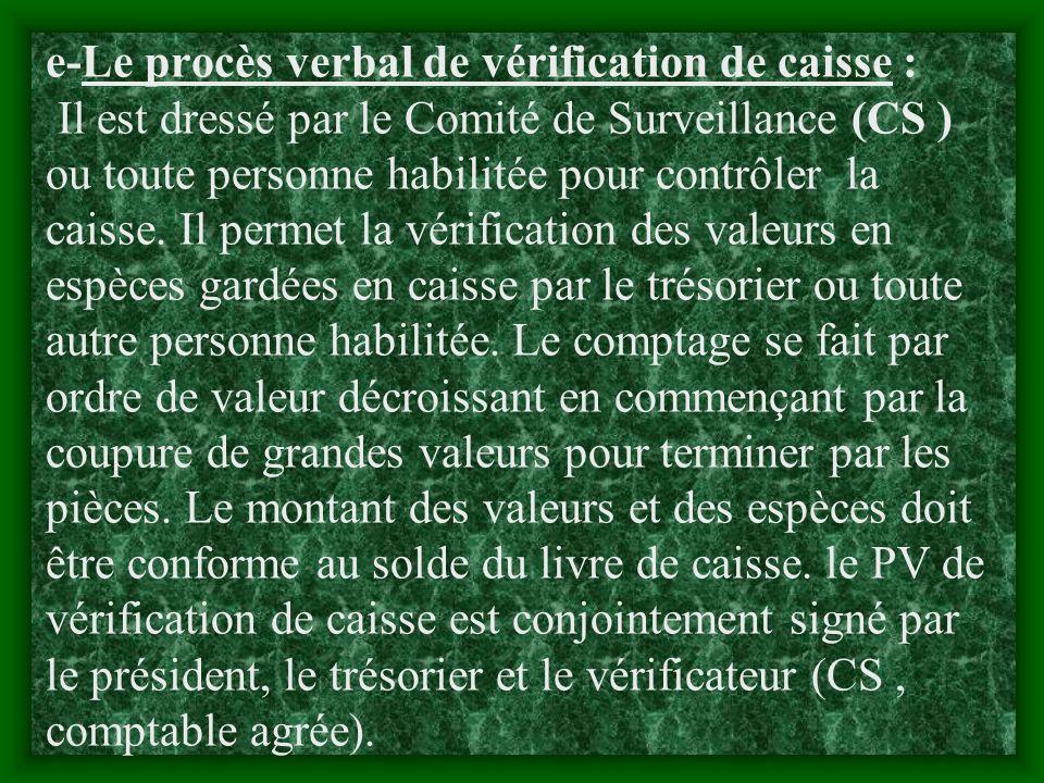 e-Le procès verbal de vérification de caisse : Il est dressé par le Comité de Surveillance (CS ) ou toute personne habilitée pour contrôler la caisse.