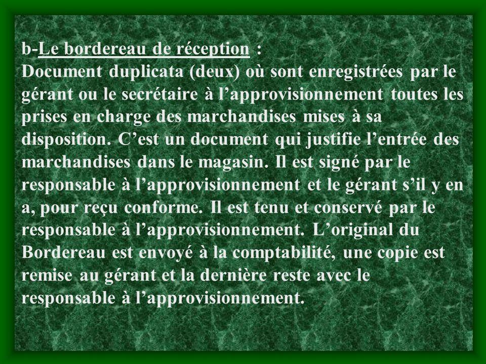b-Le bordereau de réception : Document duplicata (deux) où sont enregistrées par le gérant ou le secrétaire à l'approvisionnement toutes les prises en charge des marchandises mises à sa disposition.