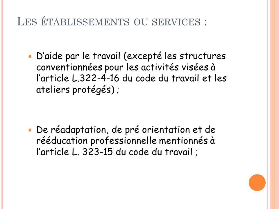Les établissements ou services :