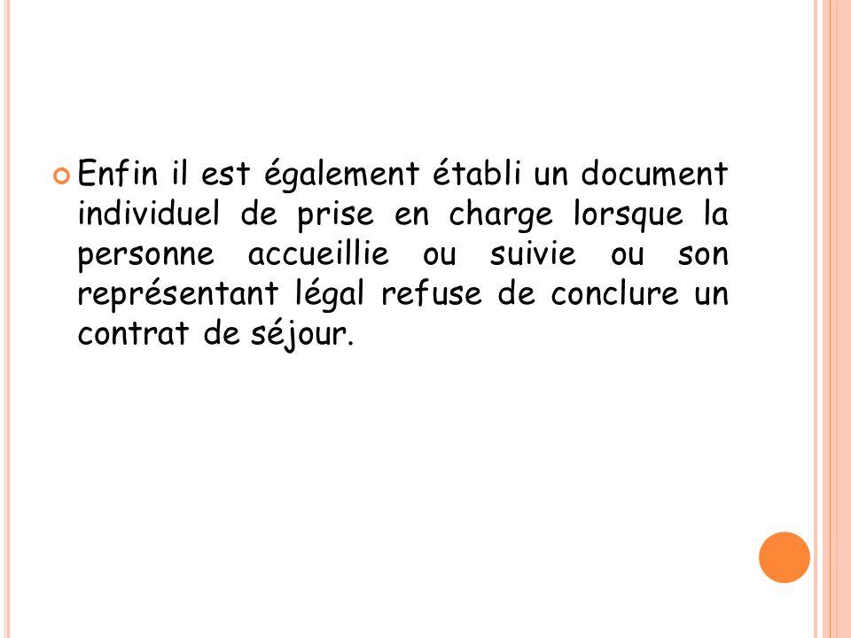 Enfin il est également établi un document individuel de prise en charge lorsque la personne accueillie ou suivie ou son représentant légal refuse de conclure un contrat de séjour.