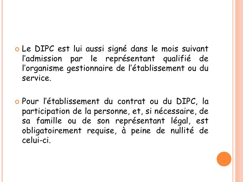 Le DIPC est lui aussi signé dans le mois suivant l'admission par le représentant qualifié de l'organisme gestionnaire de l'établissement ou du service.