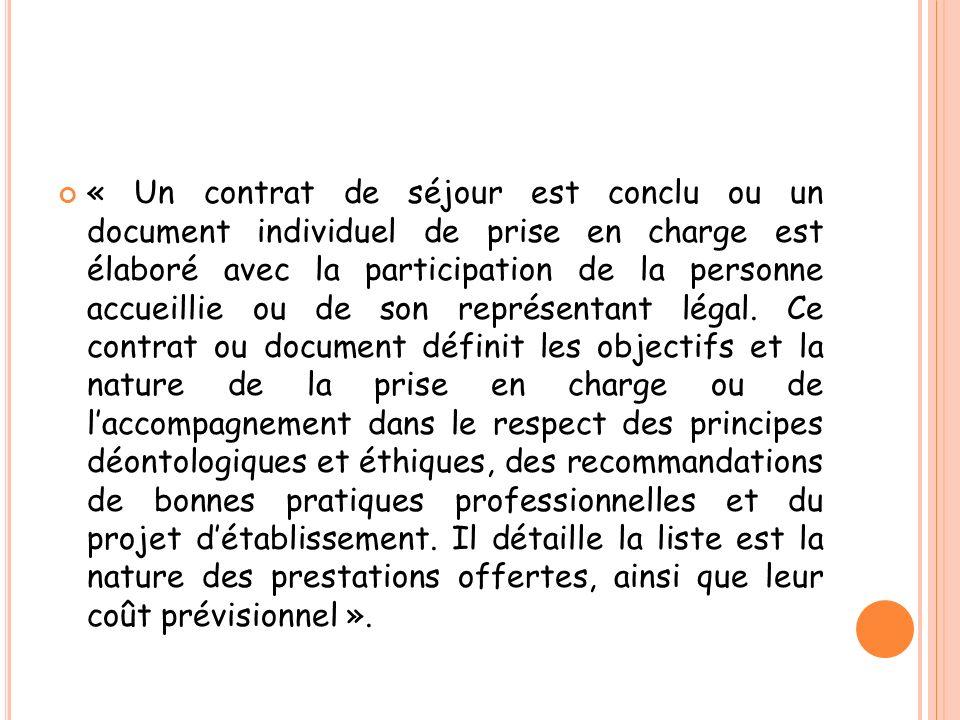 « Un contrat de séjour est conclu ou un document individuel de prise en charge est élaboré avec la participation de la personne accueillie ou de son représentant légal.