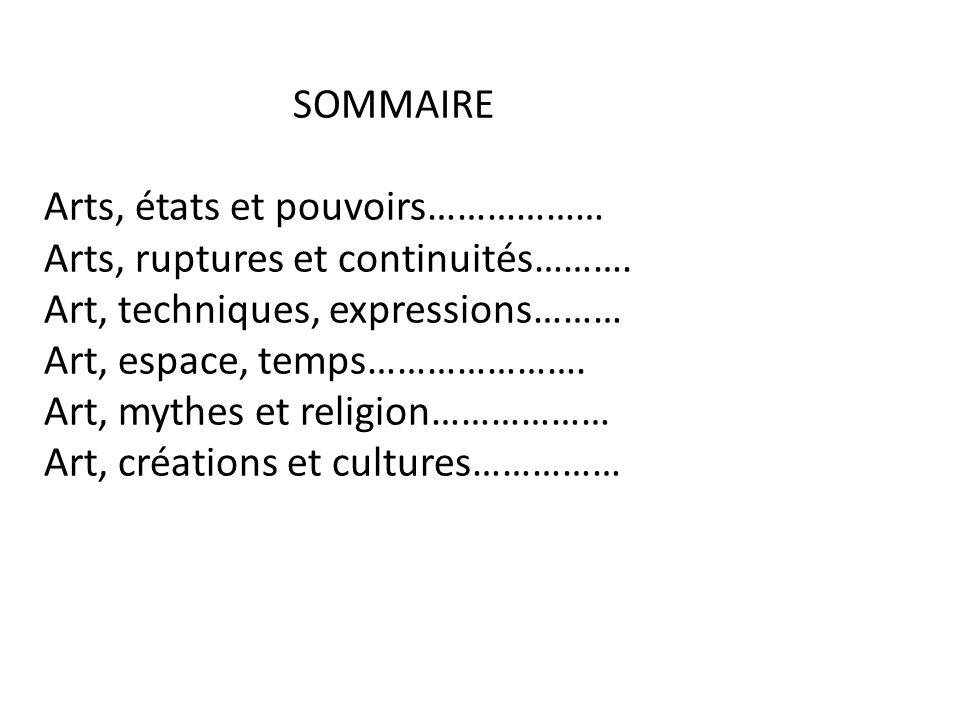 SOMMAIRE Arts, états et pouvoirs……………… Arts, ruptures et continuités………. Art, techniques, expressions………