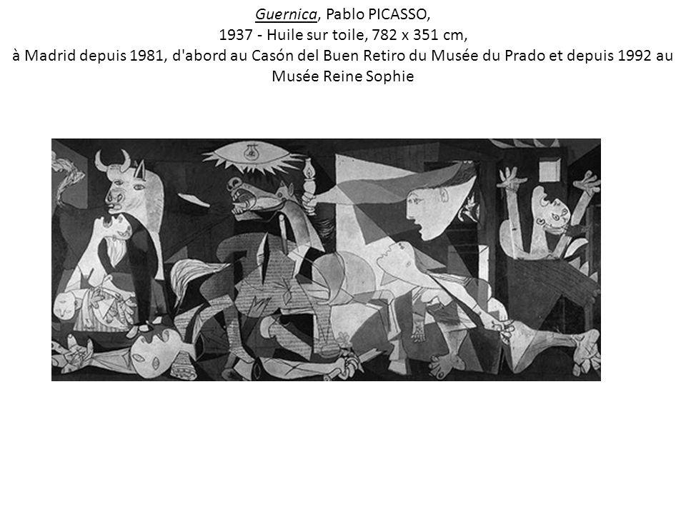 Guernica, Pablo PICASSO, 1937 - Huile sur toile, 782 x 351 cm, à Madrid depuis 1981, d abord au Casón del Buen Retiro du Musée du Prado et depuis 1992 au Musée Reine Sophie