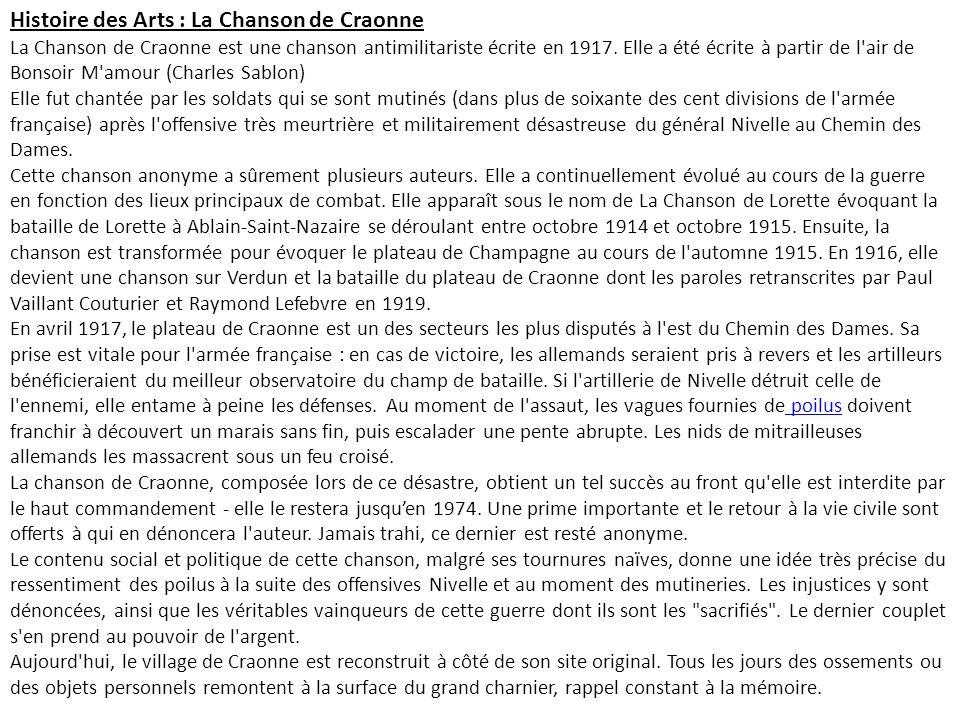 Histoire des Arts : La Chanson de Craonne La Chanson de Craonne est une chanson antimilitariste écrite en 1917. Elle a été écrite à partir de l air de Bonsoir M amour (Charles Sablon)