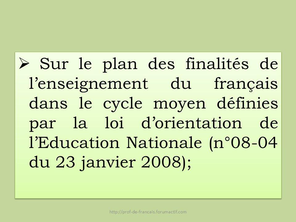Sur le plan des finalités de l'enseignement du français dans le cycle moyen définies par la loi d'orientation de l'Education Nationale (n°08-04 du 23 janvier 2008);
