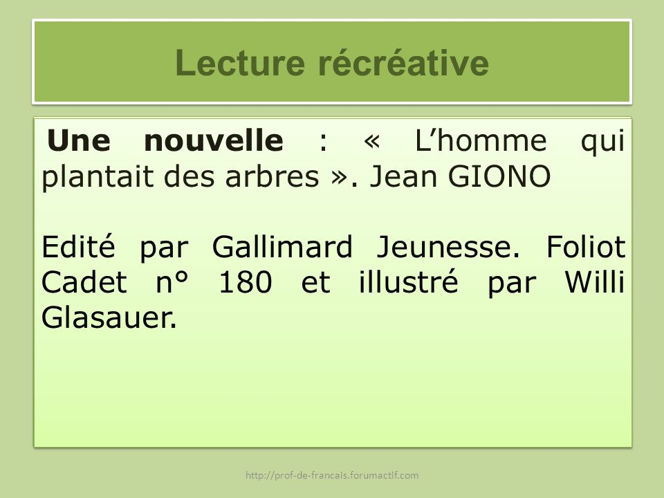 Lecture récréative Une nouvelle : « L'homme qui plantait des arbres ». Jean GIONO. Une nouvelle : « L'homme qui plantait des arbres ». Jean GIONO.