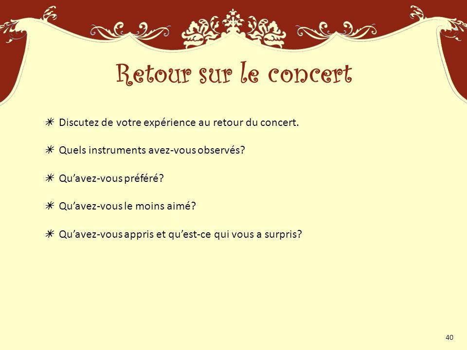 Retour sur le concert  Discutez de votre expérience au retour du concert.  Quels instruments avez-vous observés