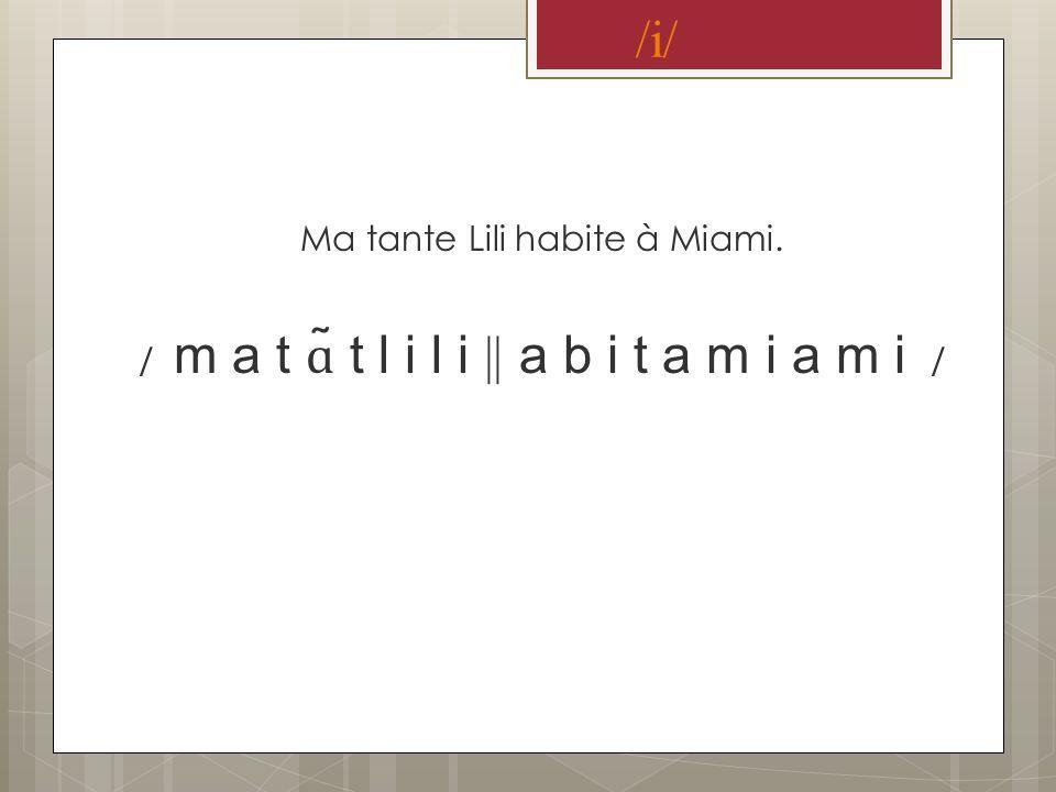 /i/ Ma tante Lili habite à Miami.