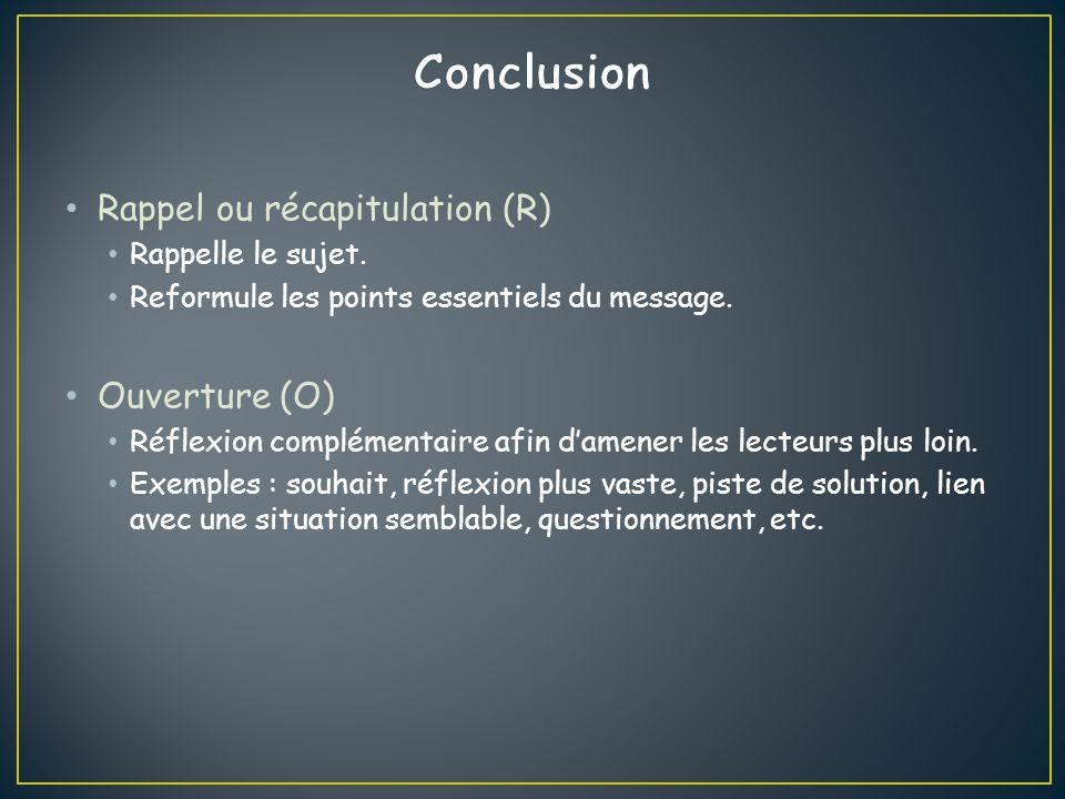 Conclusion Rappel ou récapitulation (R) Ouverture (O)