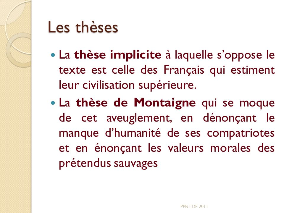 Les thèses La thèse implicite à laquelle s'oppose le texte est celle des Français qui estiment leur civilisation supérieure.