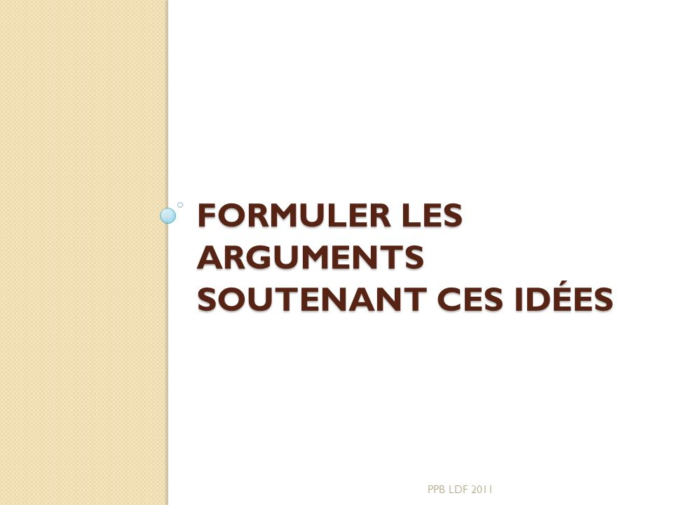 Formuler les arguments soutenant ces idées