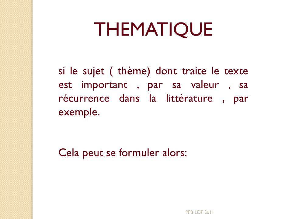 THEMATIQUE si le sujet ( thème) dont traite le texte est important , par sa valeur , sa récurrence dans la littérature , par exemple.