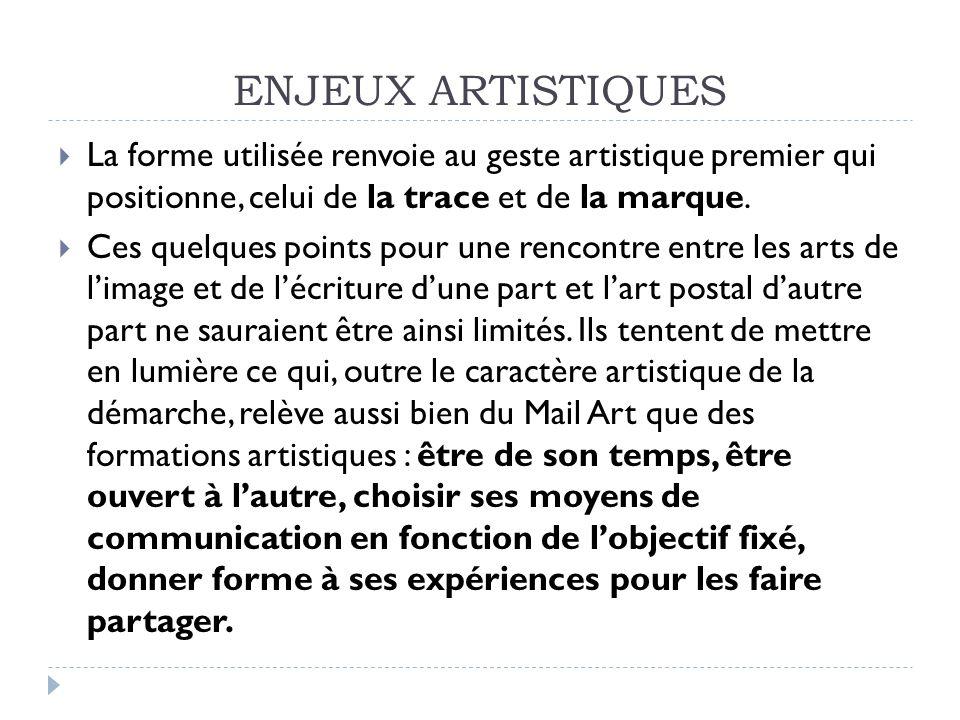 ENJEUX ARTISTIQUES La forme utilisée renvoie au geste artistique premier qui positionne, celui de la trace et de la marque.