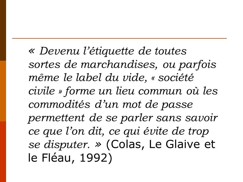 « Devenu l'étiquette de toutes sortes de marchandises, ou parfois même le label du vide, « société civile » forme un lieu commun où les commodités d'un mot de passe permettent de se parler sans savoir ce que l'on dit, ce qui évite de trop se disputer. » (Colas, Le Glaive et le Fléau, 1992)