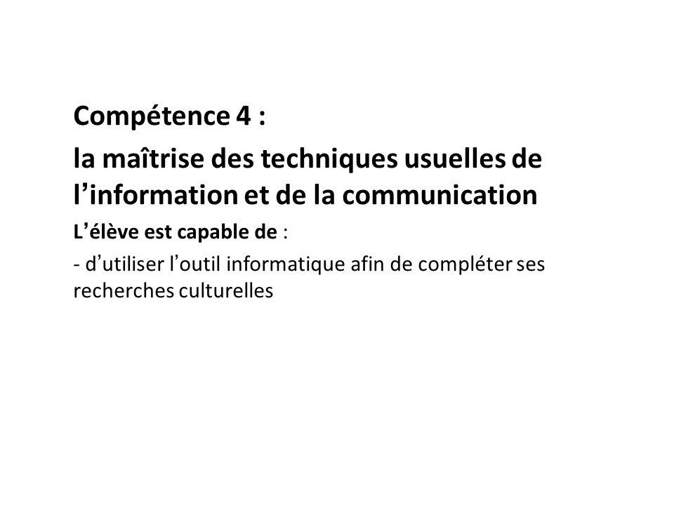 Compétence 4 : la maîtrise des techniques usuelles de l'information et de la communication. L'élève est capable de :