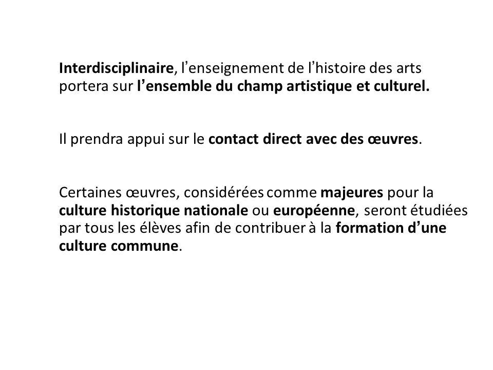 Interdisciplinaire, l'enseignement de l'histoire des arts portera sur l'ensemble du champ artistique et culturel.
