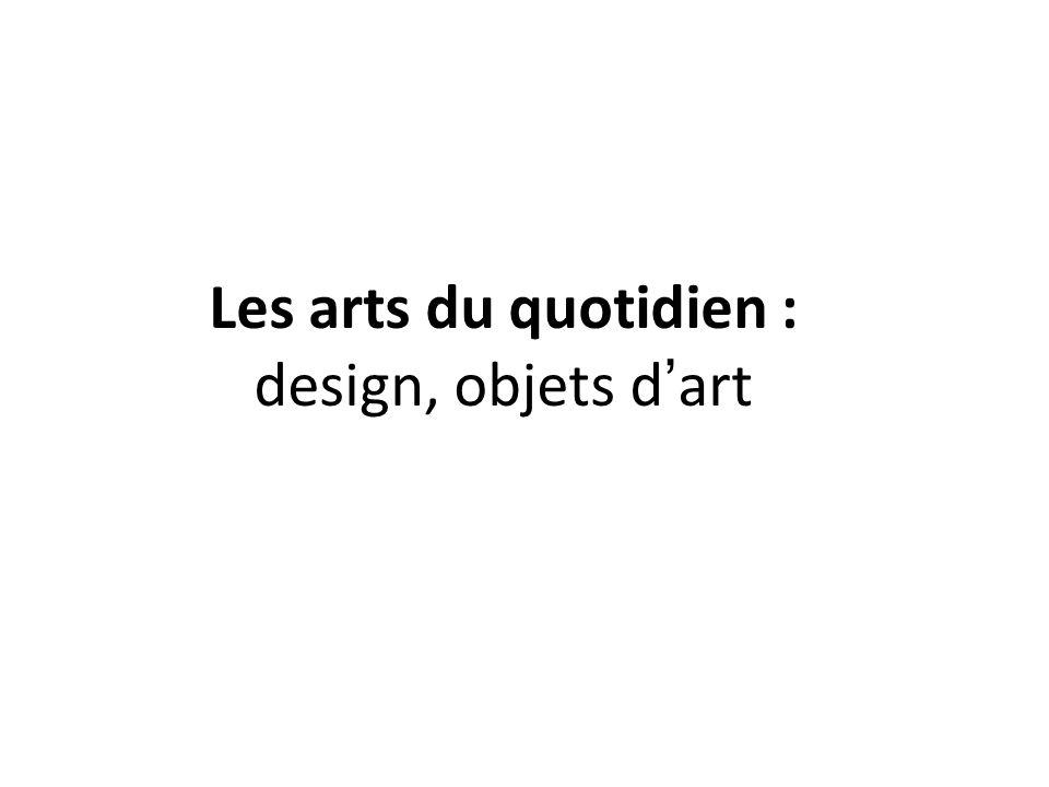 Les arts du quotidien : design, objets d'art