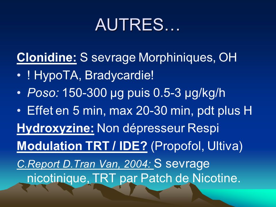 AUTRES… Clonidine: S sevrage Morphiniques, OH ! HypoTA, Bradycardie!