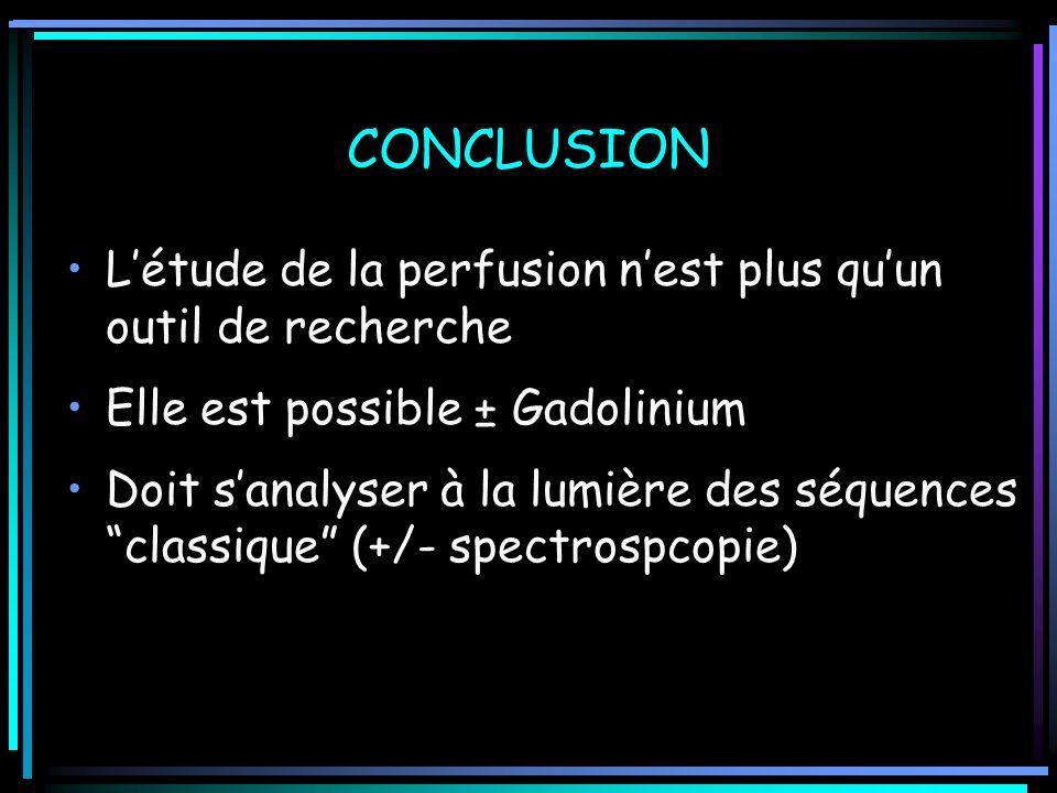 CONCLUSION L'étude de la perfusion n'est plus qu'un outil de recherche