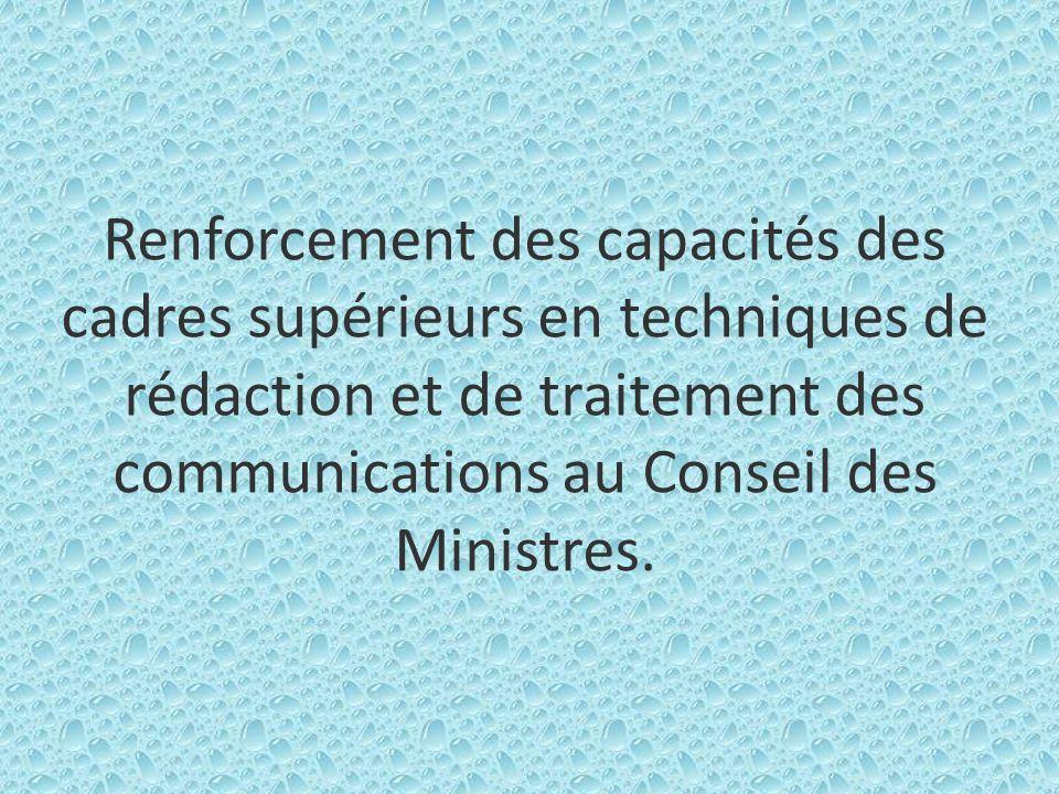 Renforcement des capacités des cadres supérieurs en techniques de rédaction et de traitement des communications au Conseil des Ministres.
