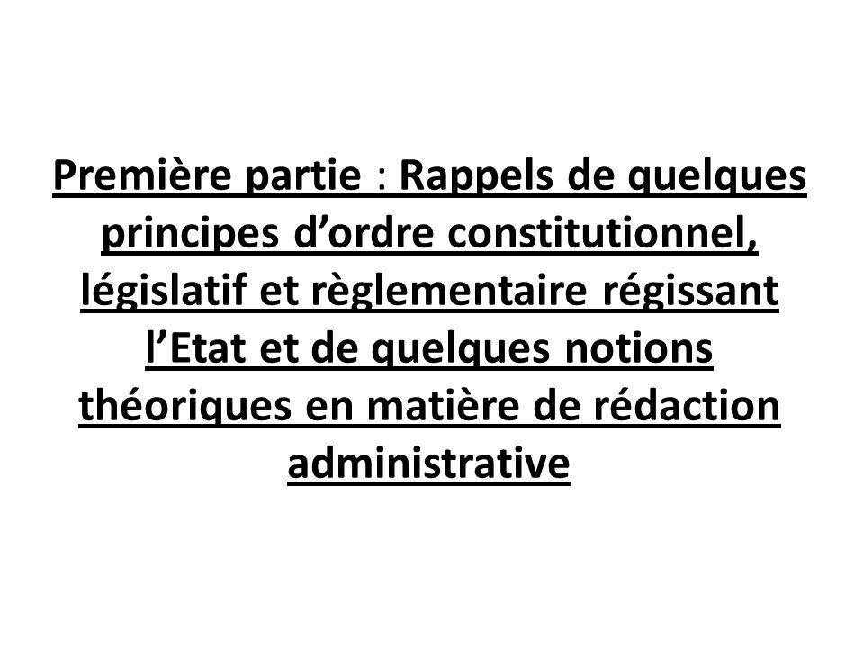 Première partie : Rappels de quelques principes d'ordre constitutionnel, législatif et règlementaire régissant l'Etat et de quelques notions théoriques en matière de rédaction administrative
